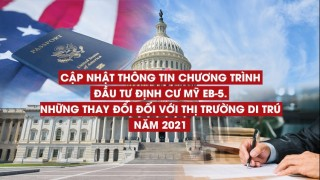 cap-nhat-thong-tin-chuong-trinh-dau-tu-dinh-cu-my-eb-5-nhung-thay-doi-doi-voi-thi-truong-di-tru-nam-2021