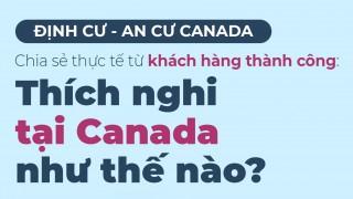 an-cu-canada-chia-se-thuc-te-tu-khach-hang-thanh-cong-thich-nghi-tai-canada-nhu-the-nao